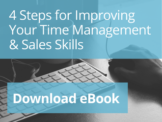 4 Steps for Improving Your Time Management & Sales Skills - Download eBook Now